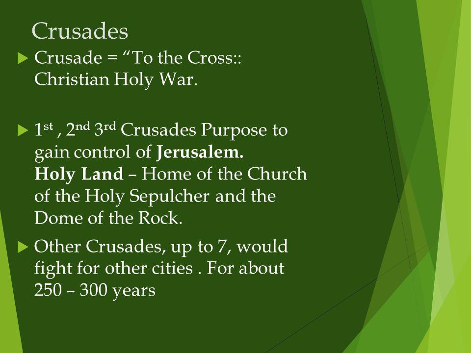 Crusades Crusade = To the Cross:: Christian Holy War.