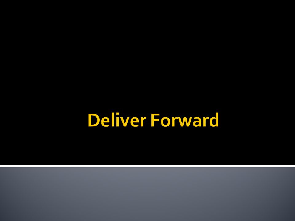Deliver Forward