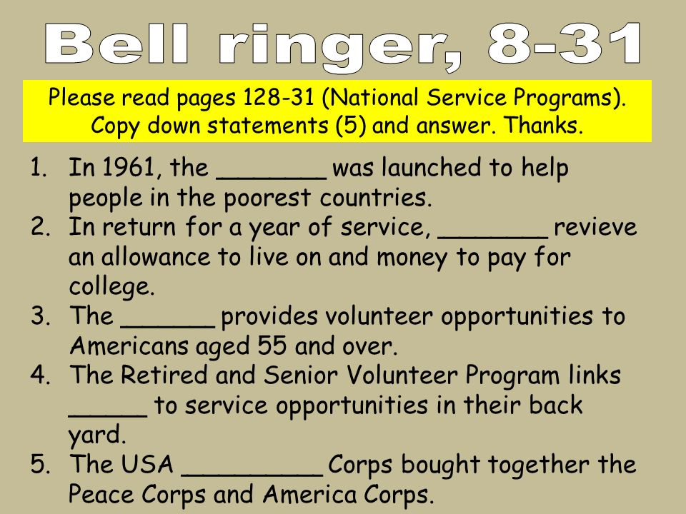 Bell ringer, 8-31 Please read pages 128-31 (National Service Programs). Copy down statements (5) and answer. Thanks.