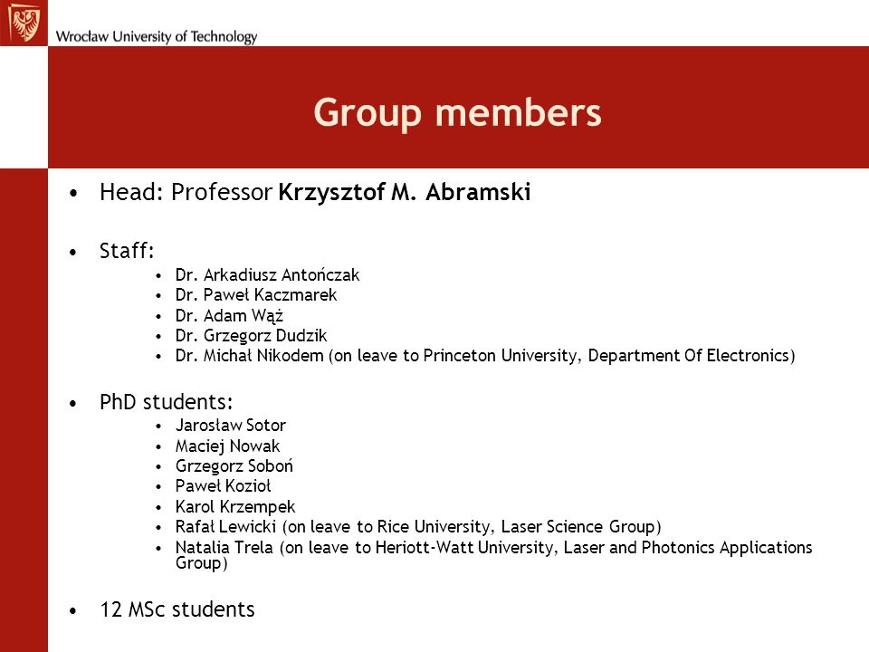 Group members Head: Professor Krzysztof M. Abramski Staff: