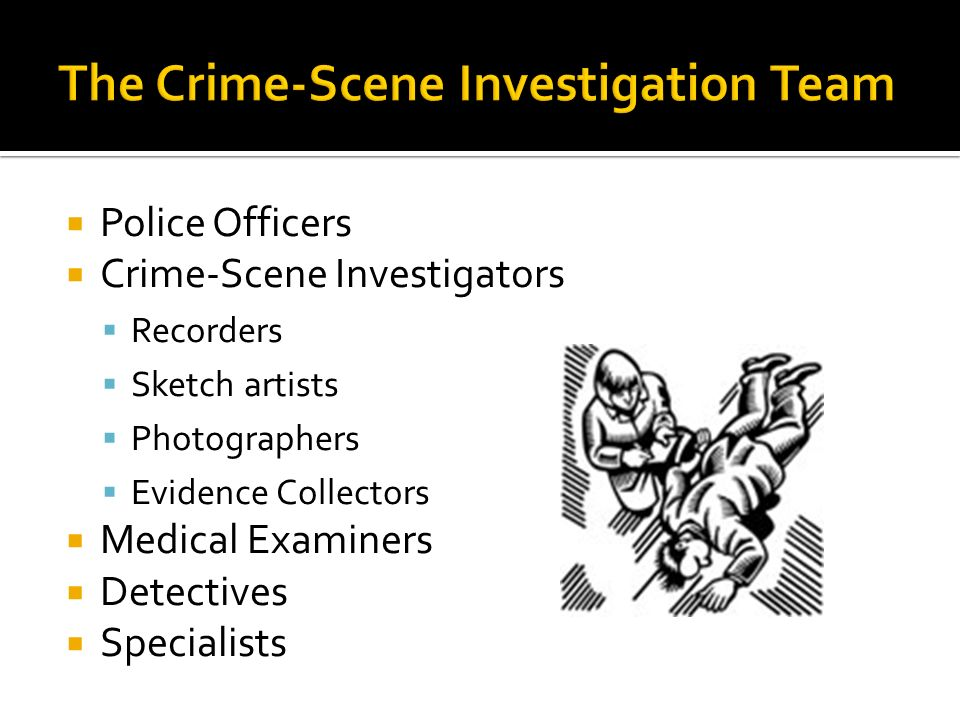 single person and crime scene team The goals and objectives of the crime scene investigations on that first person being able to forensic work at many major crime scenes and disasters.