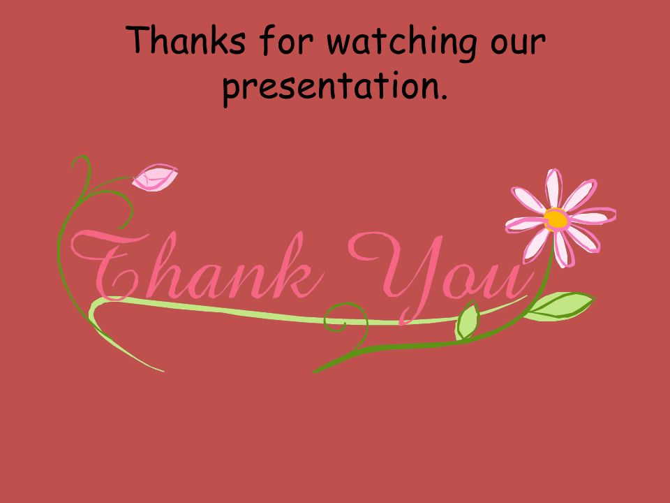Thanks for watching our presentation.