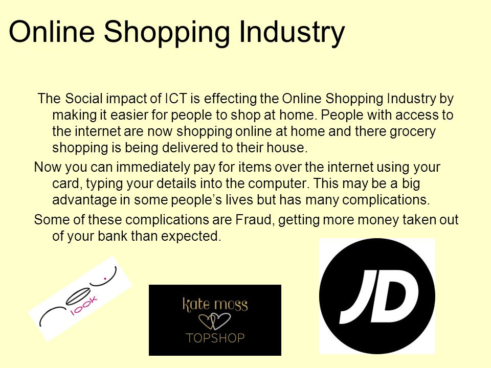 the impact of online shopping on The impact of online shopping on society online shopping is the act of purchasing products or services over the internet online shopping has grown in popularity over the years, mainly because people find it convenient and easy to bargain shop from the comfort of their home or office.