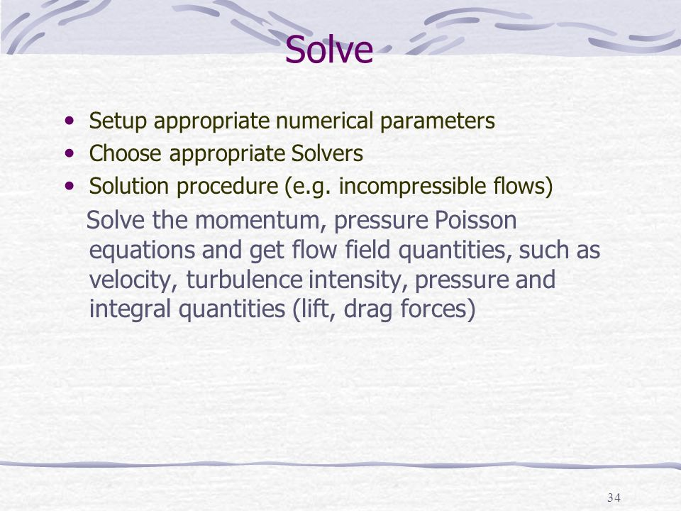 Solve Setup appropriate numerical parameters. Choose appropriate Solvers. Solution procedure (e.g. incompressible flows)