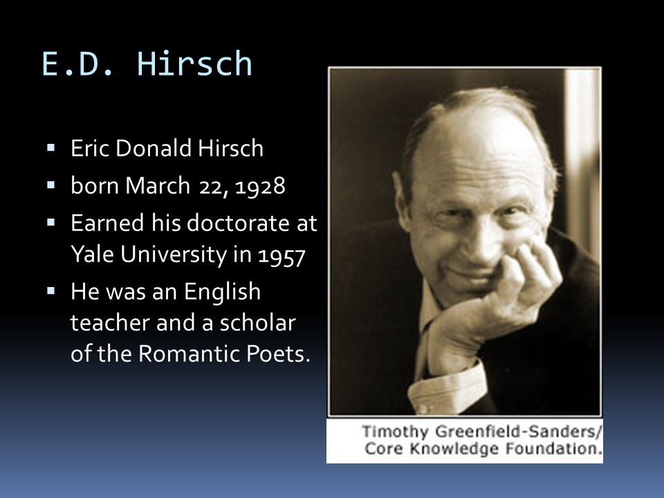 "e d hirsch modifying education as we E d hirsch, jr quote: ""we have ignored cultural literacy in thinking about education we ignore the air we breathe until it is thin or foul cultural literacy is the oxygen of social intercourse."