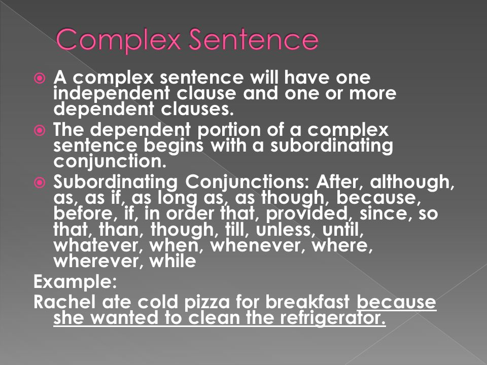 Complex Sentence A complex sentence will have one independent clause and one or more dependent clauses.