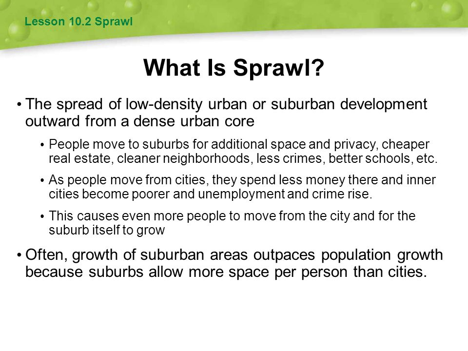 Lesson 10.2 Sprawl What Is Sprawl The spread of low-density urban or suburban development outward from a dense urban core.
