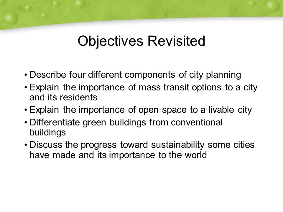 Objectives Revisited Describe four different components of city planning. Explain the importance of mass transit options to a city and its residents.