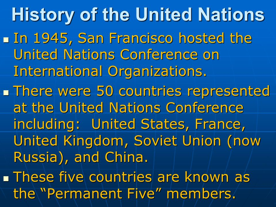 history united nations The meeting was held at the united nations conference on international organization and the representatives contemplated on the basis of suggestions made by the delegates of the soviet union, china, the united kingdom, and the united states of america from august to october, 1944.