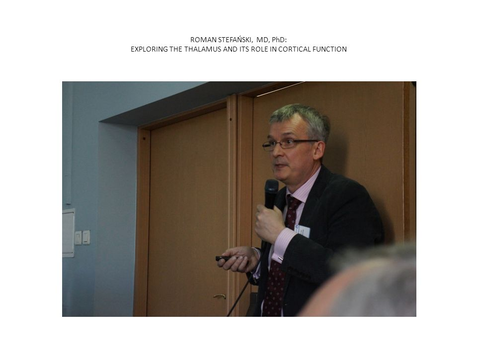 ROMAN STEFAŃSKI, MD, PhD: EXPLORING THE THALAMUS AND ITS ROLE IN CORTICAL FUNCTION