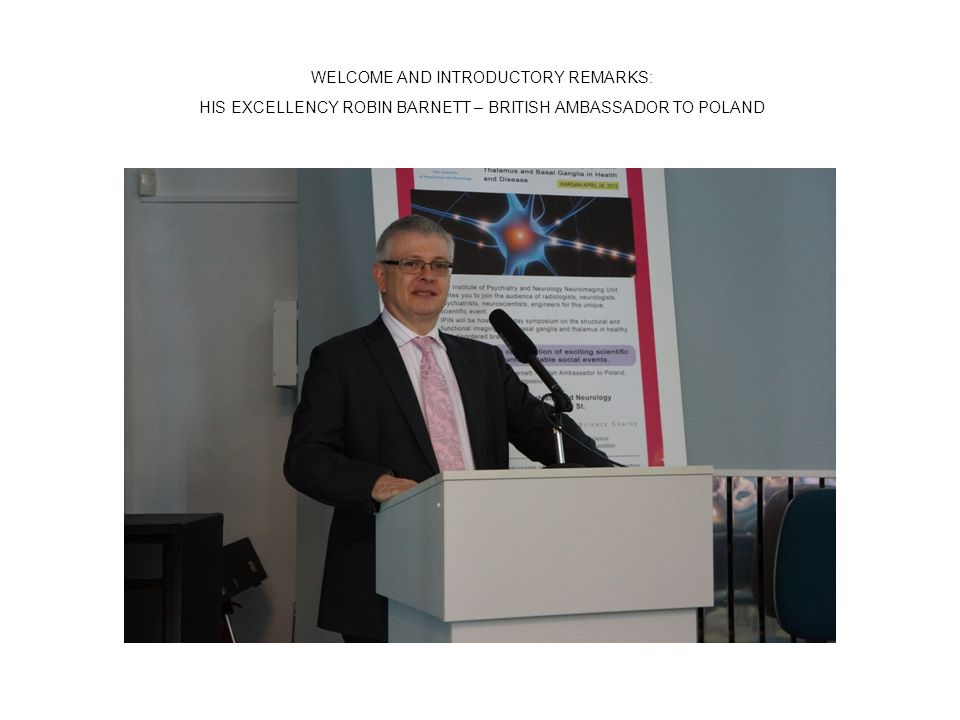 WELCOME AND INTRODUCTORY REMARKS: HIS EXCELLENCY ROBIN BARNETT – BRITISH AMBASSADOR TO POLAND