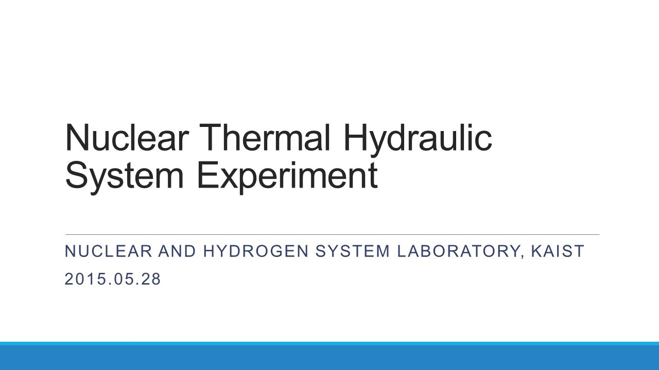 Nuclear Thermal Hydraulic System Experiment