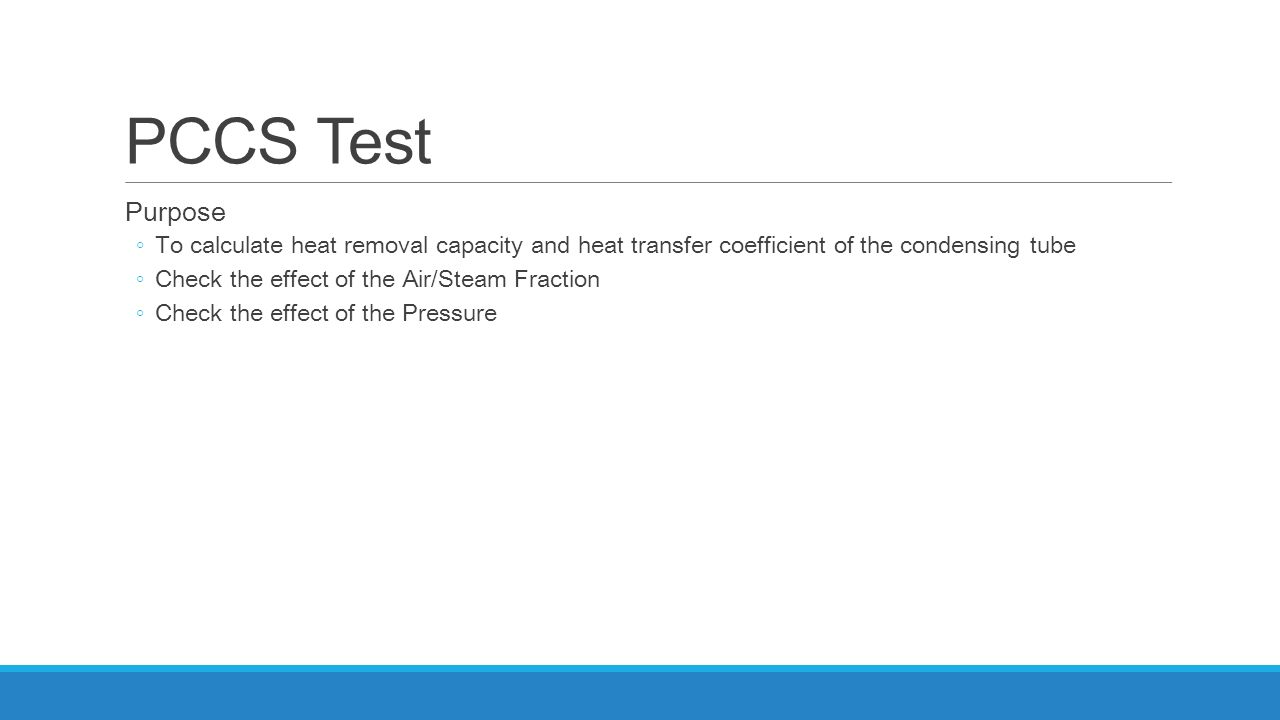 PCCS Test Purpose. To calculate heat removal capacity and heat transfer coefficient of the condensing tube.