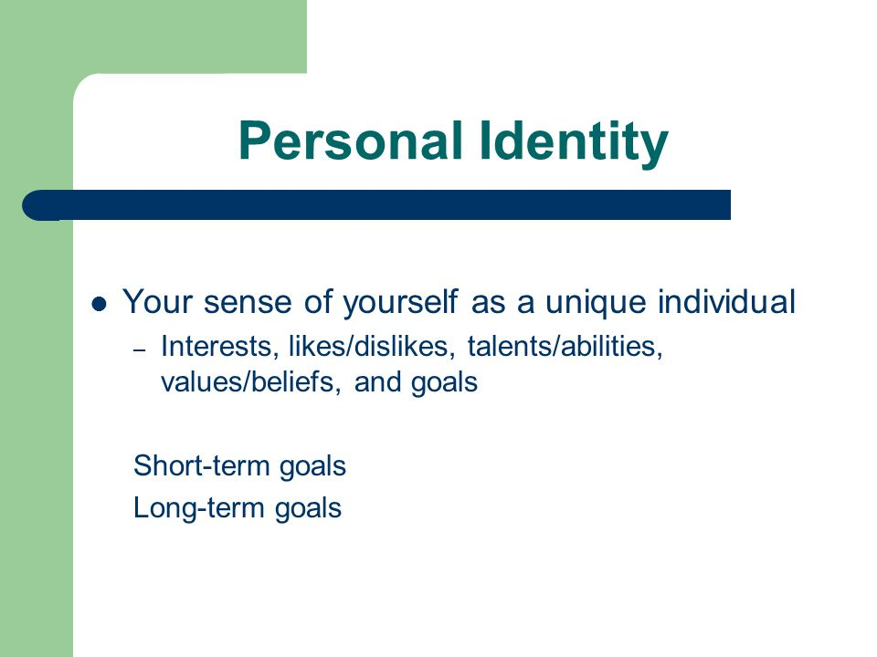 Personal Identity Your sense of yourself as a unique individual