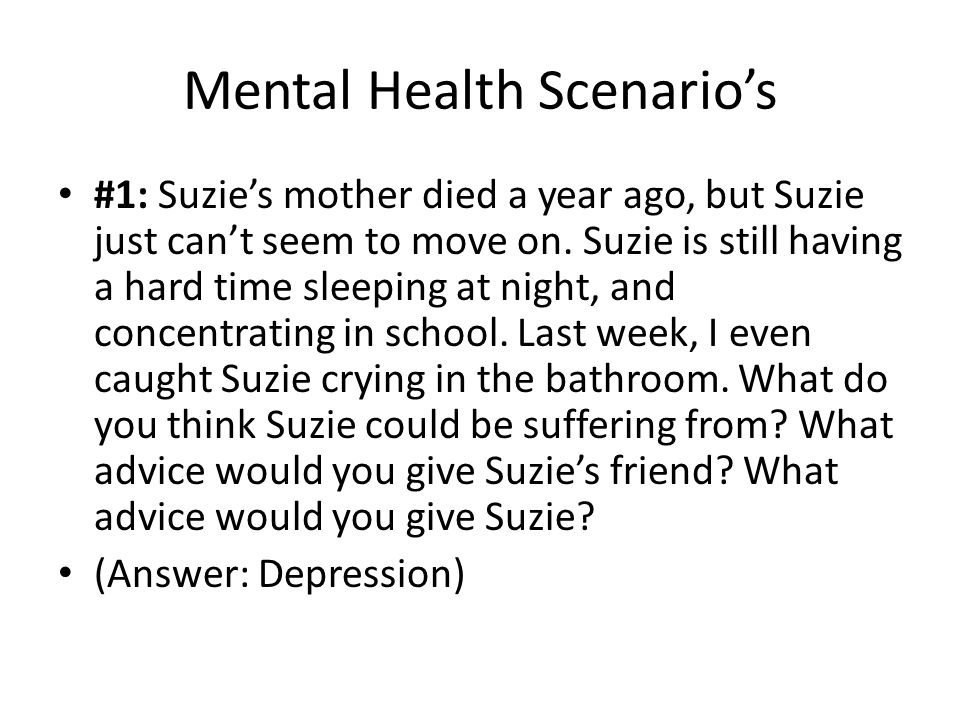mental health scenario Rm 6-mh: mental health scenarios this learning activity will enable students to become more acquainted with various mental health issues and some of their signs and symptoms.