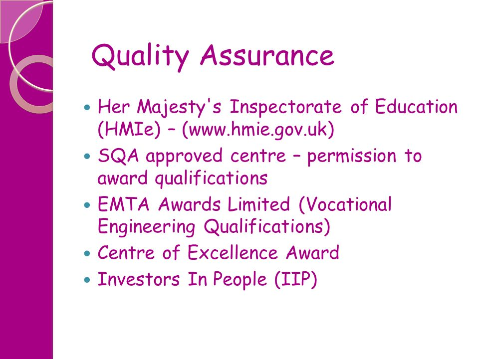Quality Assurance Her Majesty s Inspectorate of Education (HMIe) – (www.hmie.gov.uk) SQA approved centre – permission to award qualifications.