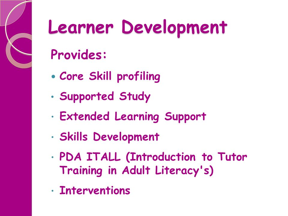 Learner Development Provides: Core Skill profiling Supported Study