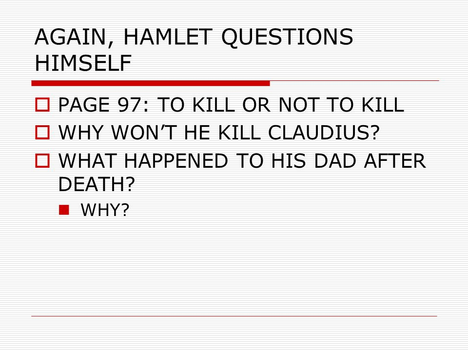 william shakespeares hamlet why hamlet hesitated to kill claudius Free essay: in shakespeare's hamlet, the main character continually  william  shakespeare presents in it complexity of human nature and examination of  as  to why hamlet has hesitation towards the murder of claudius.