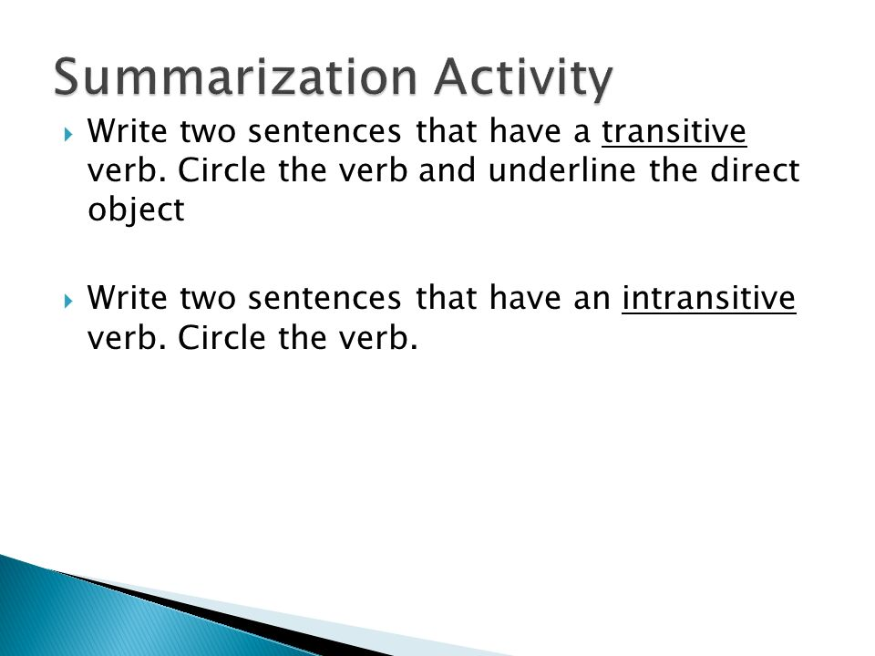 intransitive verbs What are transitive verbs (with examples) a transitive verb is a verb that can take a direct objectin other words, it is done to someone or something most verbs are transitive.