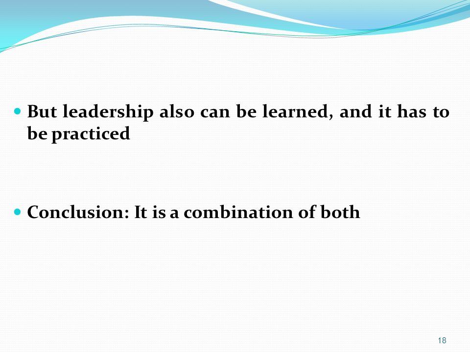 But leadership also can be learned, and it has to be practiced