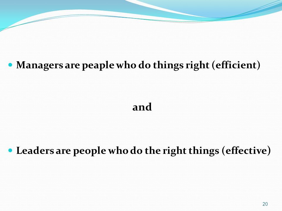 and Managers are peaple who do things right (efficient)