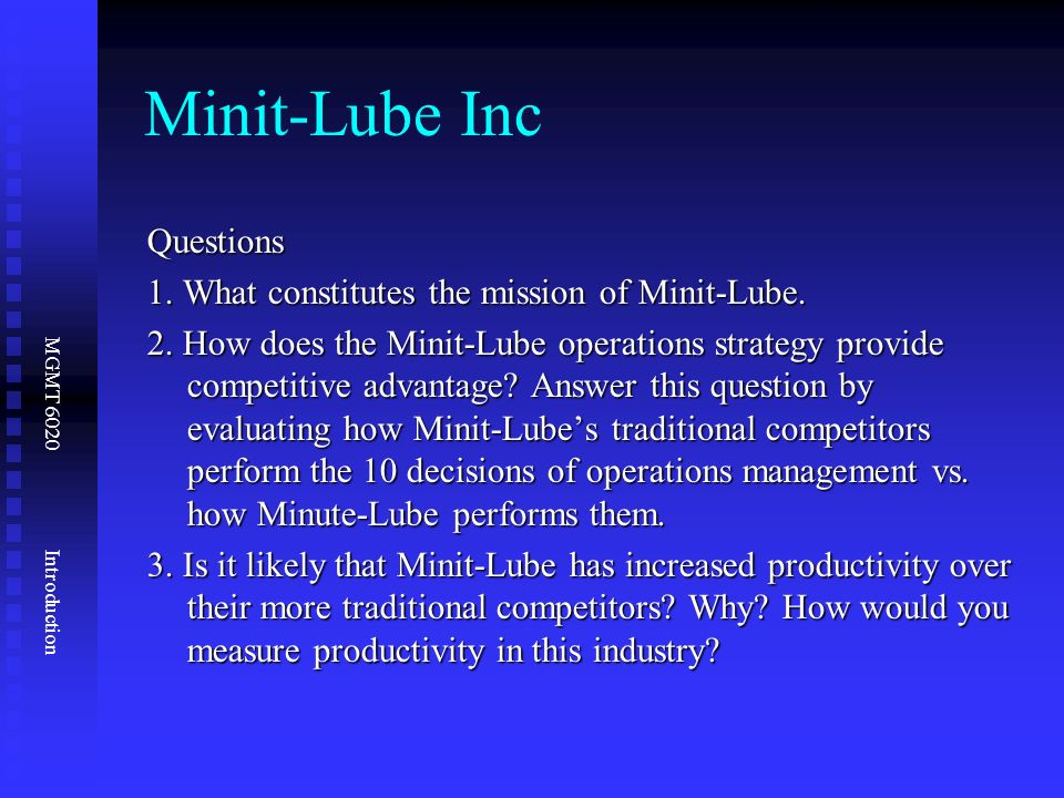 minit lube operations strategy and its competitive Mint-lube's operation strategy with respect tool decision of operations management that provides competitive advantage is given below: i) goods and service design:  melt-lube has designed its goods and services very effectively and efficiently in such a way that customers not only find the place very clean and cozy but also get service very.