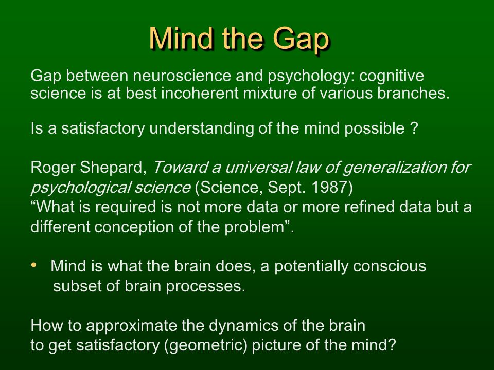 Mind the Gap Gap between neuroscience and psychology: cognitive science is at best incoherent mixture of various branches.