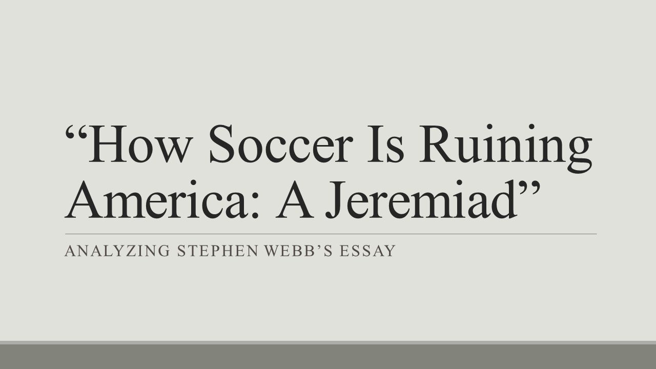 how soccer is ruining america a jeremiad rdquo ppt video online how soccer is ruining america a jeremiad