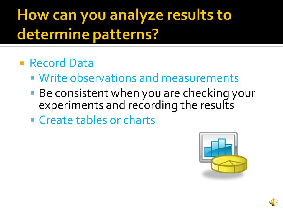 How can you analyze results to determine patterns