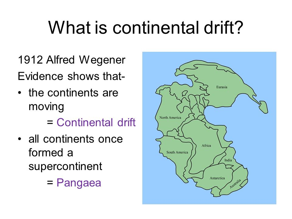 continental drift is unlikely to have