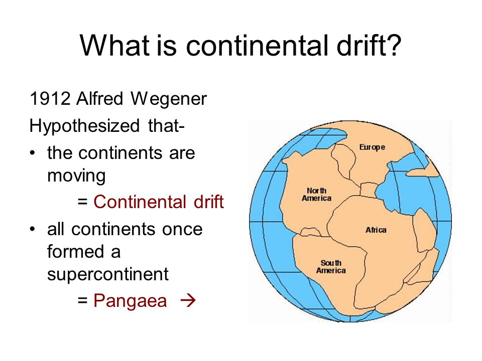 continental drift is unlikely to have Thus, continental drift is the most likely explanation, although somewhat  implausible, especially as relevant measurements have been made over a 50- year.