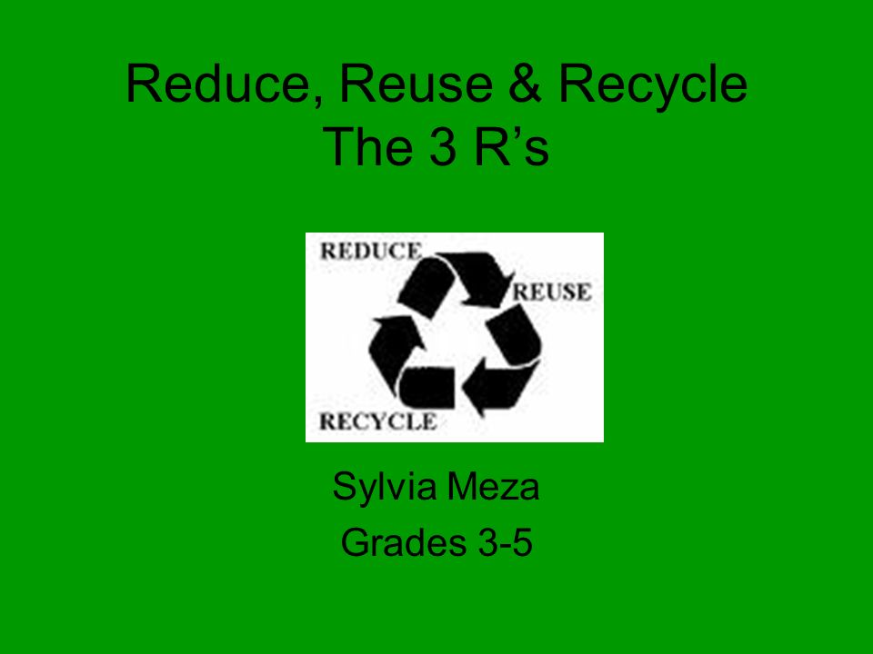 4a1df588 Reduce, Reuse & Recycle The 3 R's