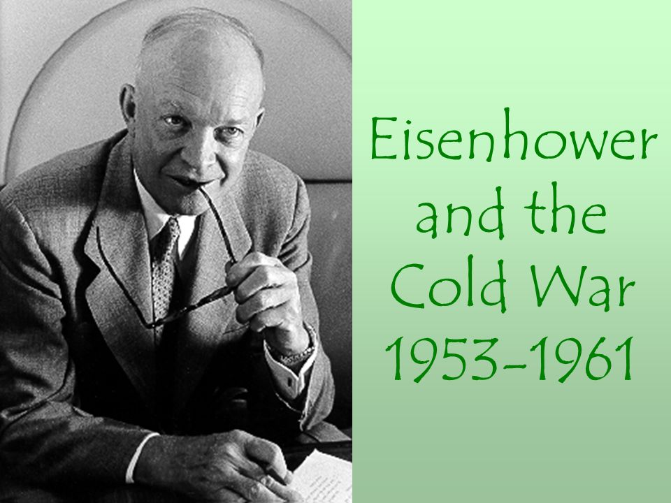 the eisenhower administration and the cold war As an eisenhower administration document asking congress for continued support of eisenhower saw the cold war as an attack on the minds of men with world.