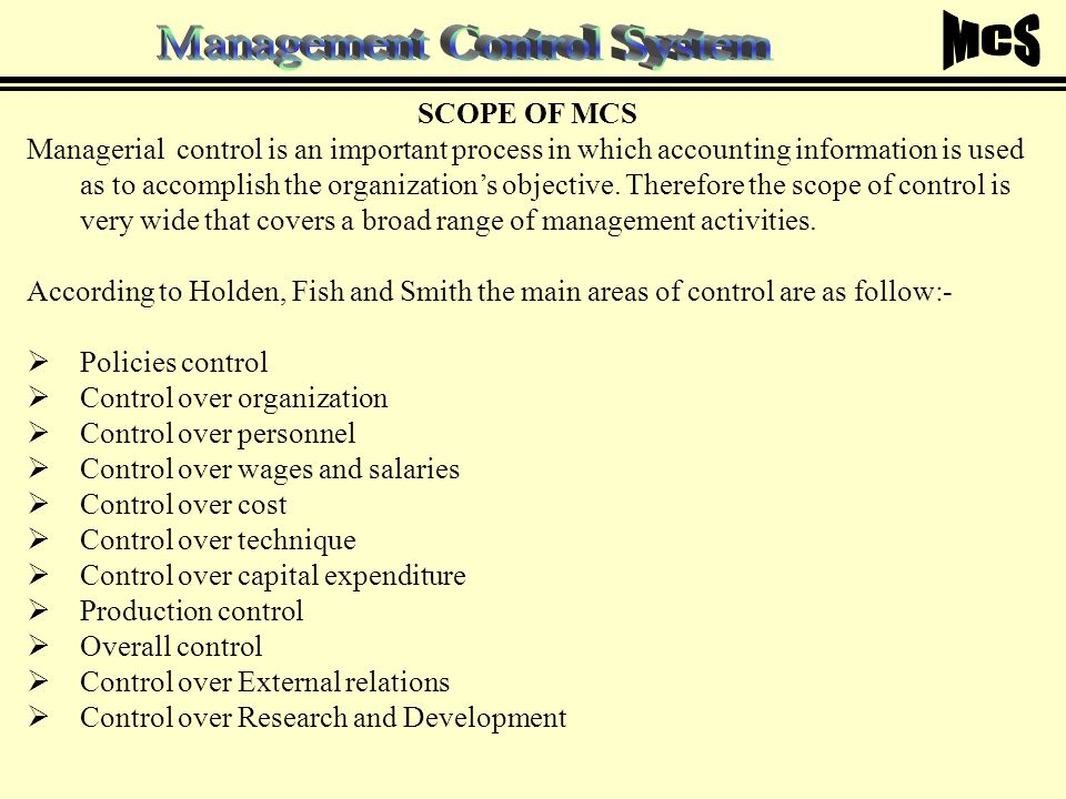 "management control system mcs The article focuses on answering two research questions: what is meant by ""management control system"" (mcs) and whether there is any difference between the term mcs and the similarly used term ""performance measurement""."