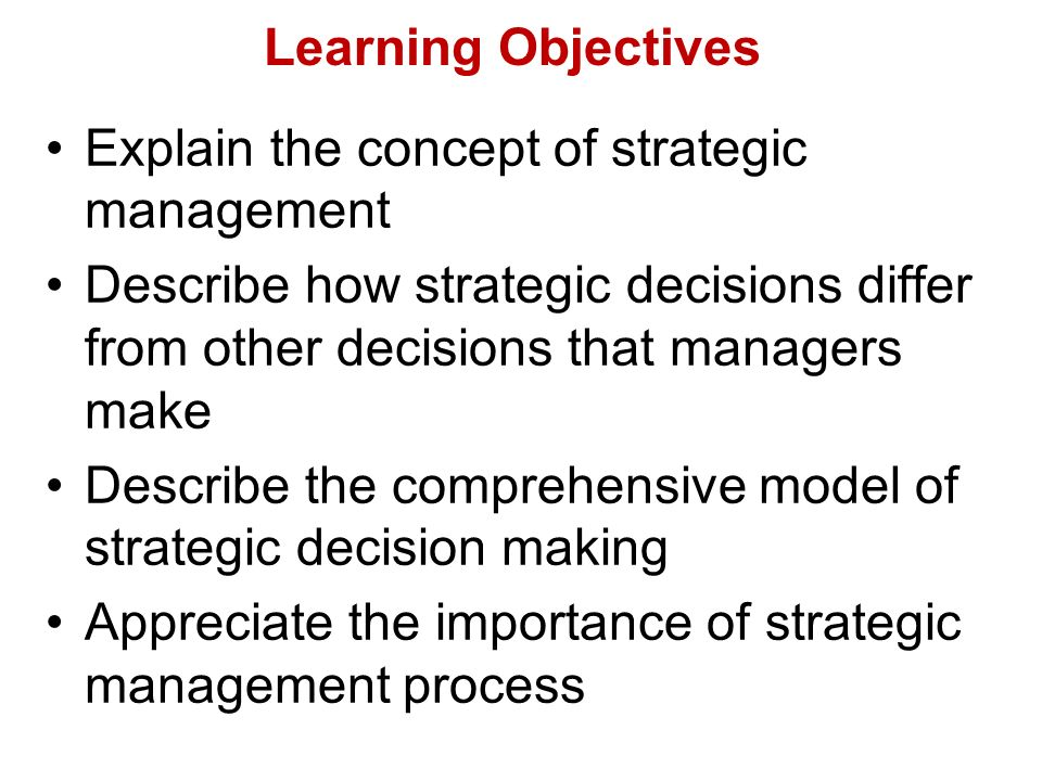 Learning Objectives Explain the concept of strategic management. Describe how strategic decisions differ from other decisions that managers make.