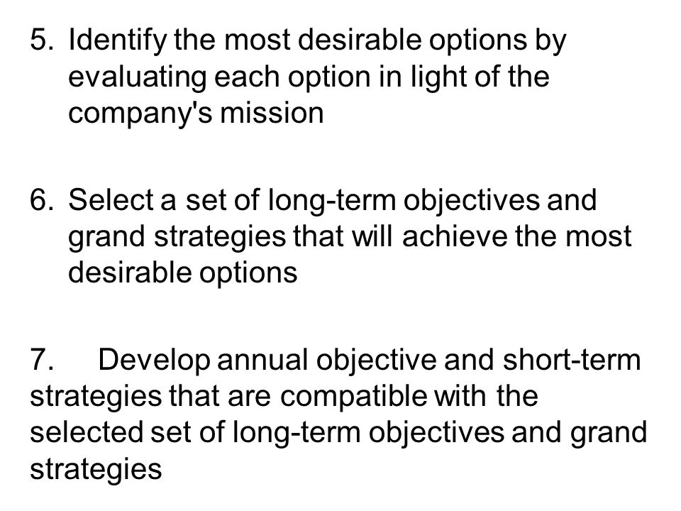 Identify the most desirable options by evaluating each option in light of the company s mission