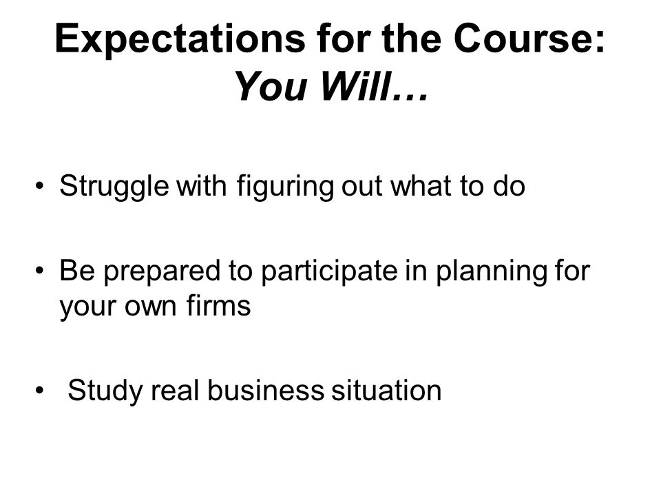 Expectations for the Course: You Will…