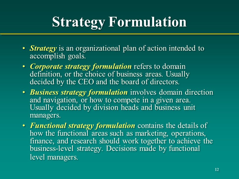 Strategy Formulation Strategy is an organizational plan of action intended to accomplish goals.