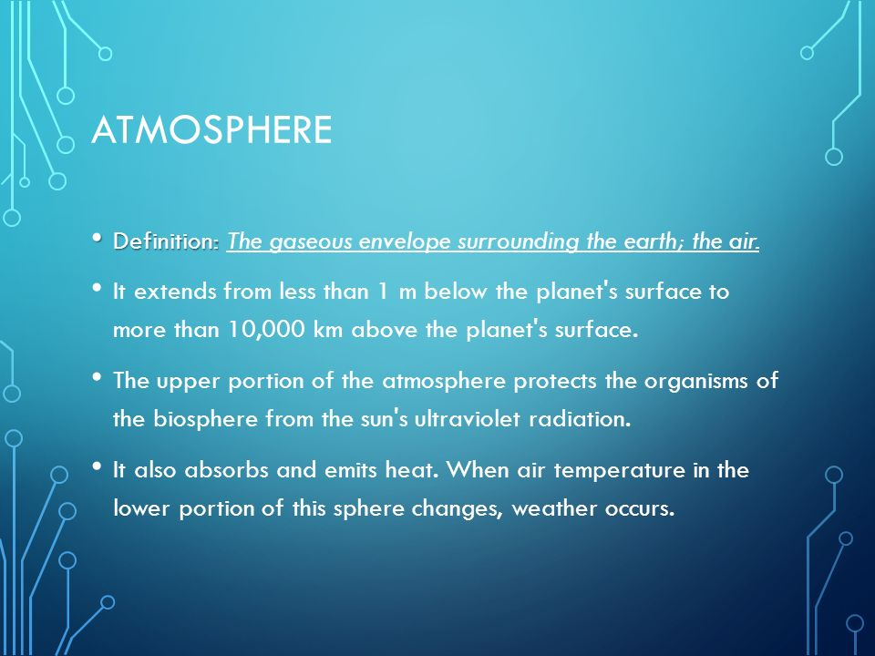 Atmosphere Definition: The gaseous envelope surrounding the earth; the air.