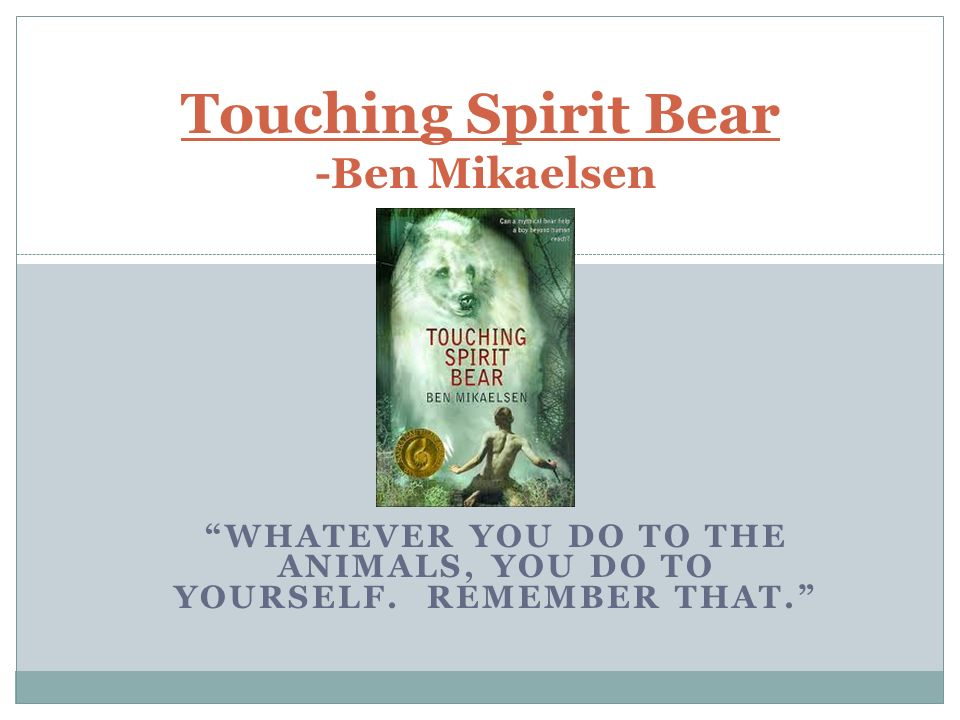 Touching Spirit Bear -Ben Mikaelsen