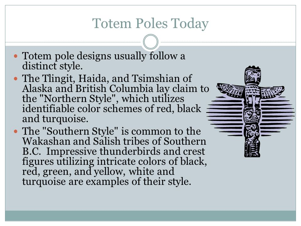Totem Poles Today Totem pole designs usually follow a distinct style.