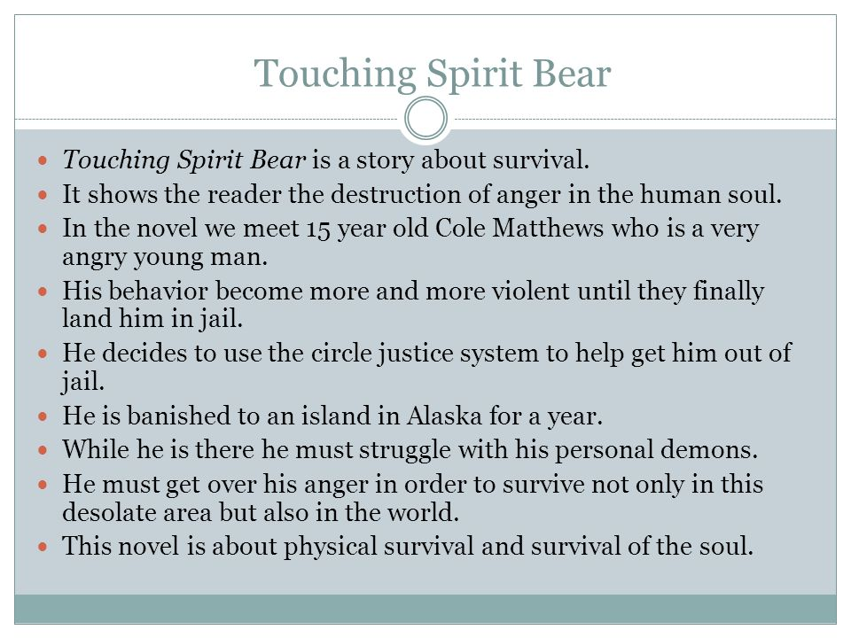 Touching Spirit Bear Touching Spirit Bear is a story about survival.