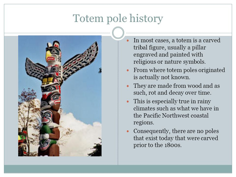 Totem pole history In most cases, a totem is a carved tribal figure, usually a pillar engraved and painted with religious or nature symbols.