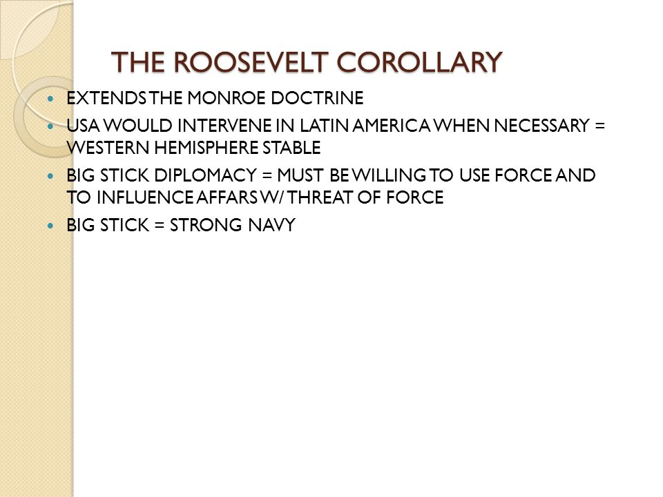 the ultimate intention of the roosevelt corollary and the monroe doctrine Canal, roosevelt corollary (1904), treaty of portsmouth (1905), and united   are the best solutions obvious to everyone as events unfold  for this purpose   of american history, roosevelt corollary to the monroe doctrine, abridged.