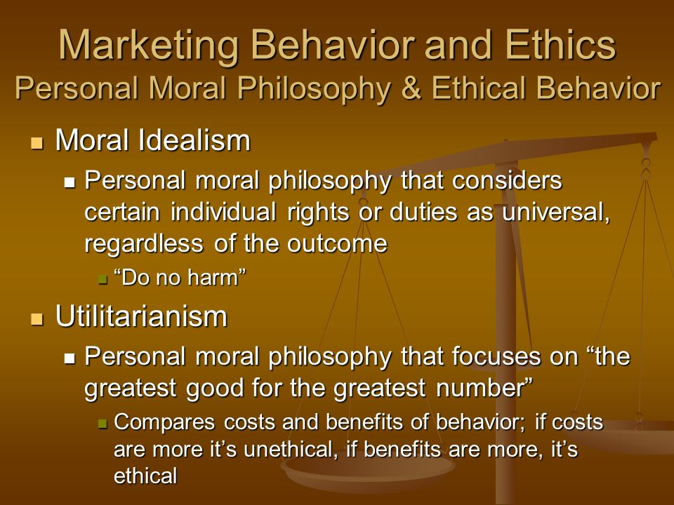 personal ethical philosophy A personal ethics statement can be constructed from a person's beliefs and expectations, and it differs from person to person a personal ethics statement can be developed by listing a set of desired values, such as integrity, excellence and attitude, and attaching related behaviors to them for .