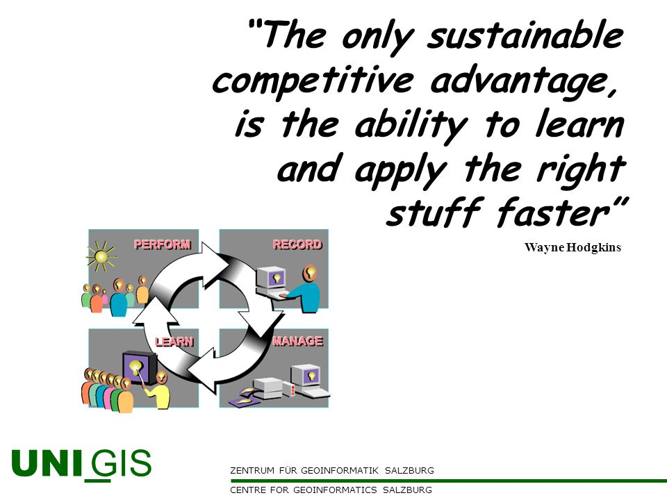 The only sustainable competitive advantage, is the ability to learn and apply the right stuff faster