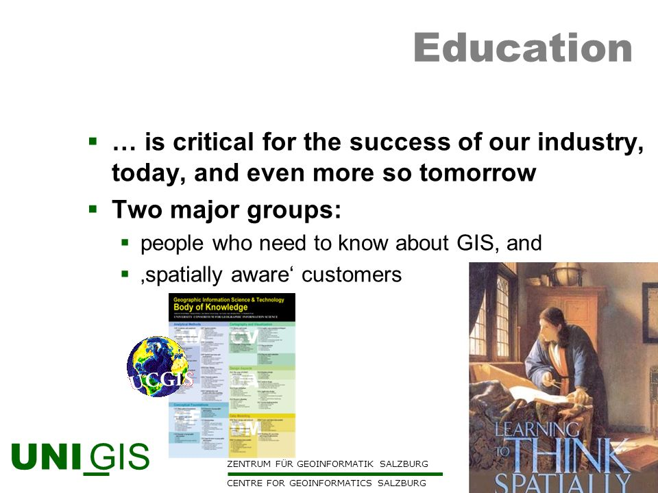 Education… is critical for the success of our industry, today, and even more so tomorrow. Two major groups: