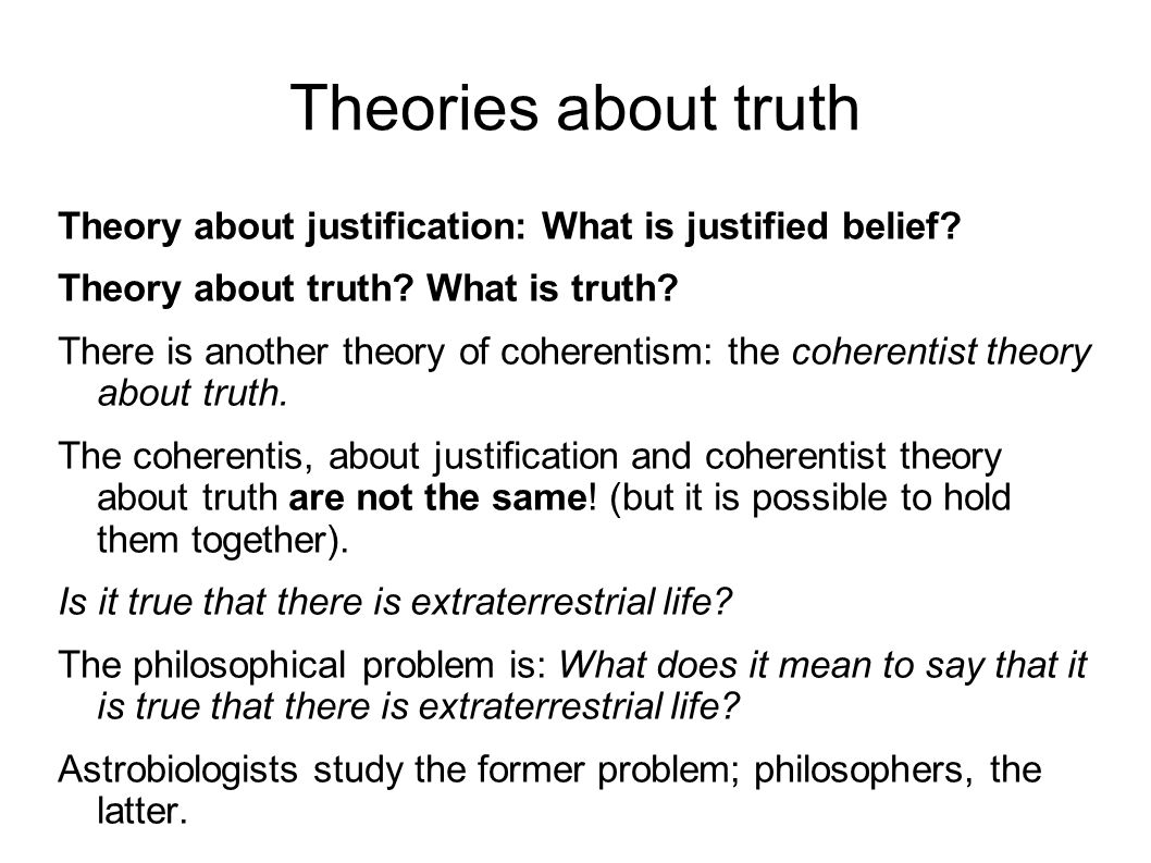 three theories of truth Basic concepts of epistemology deciding whether a statement meets this condition means a theory of truth must be given three rival theories of truth are.