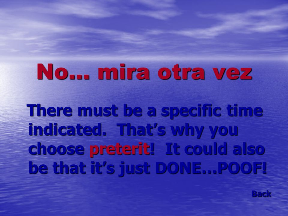 No… mira otra vez There must be a specific time indicated. That's why you choose preterit! It could also be that it's just DONE…POOF!