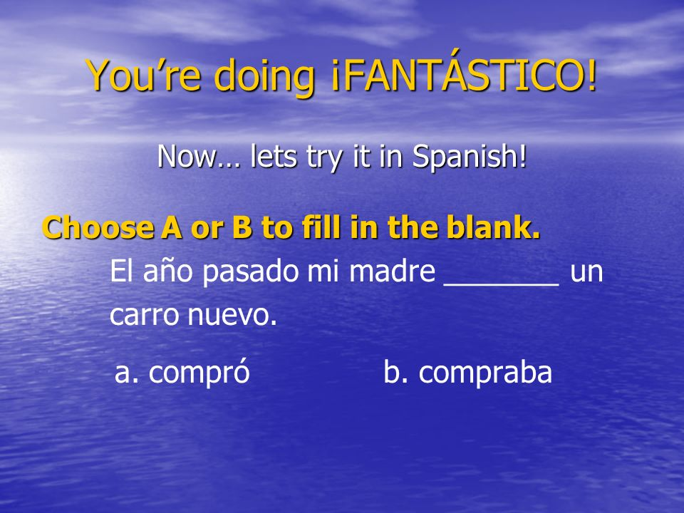 You're doing ¡FANTÁSTICO!